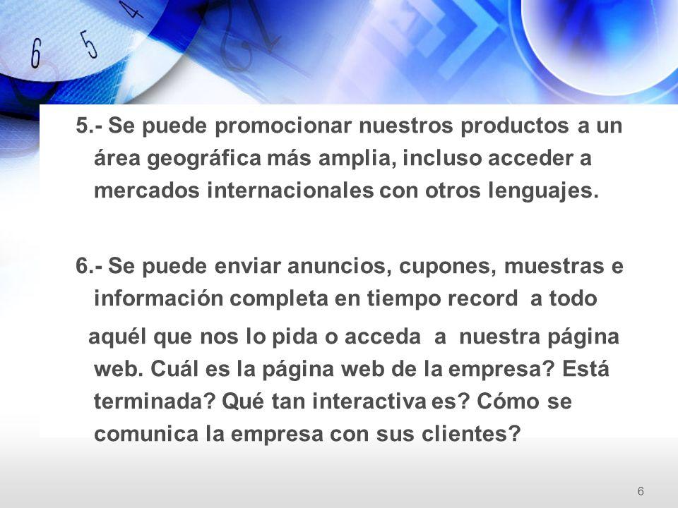 5.- Se puede promocionar nuestros productos a un área geográfica más amplia, incluso acceder a mercados internacionales con otros lenguajes. 6.- Se pu