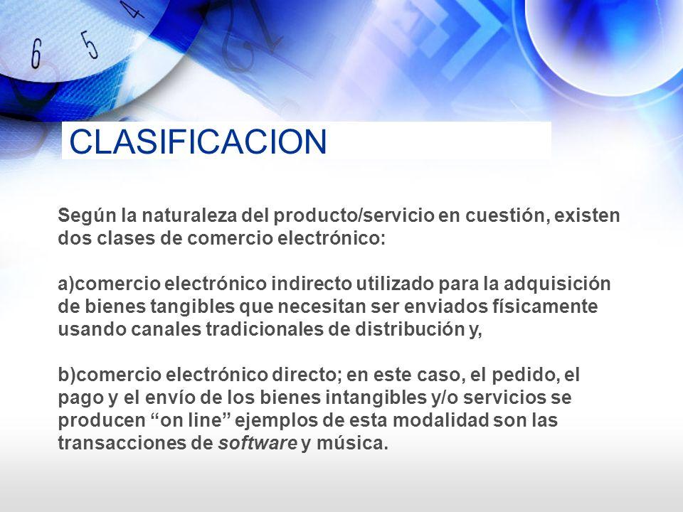 CLASIFICACION Según la naturaleza del producto/servicio en cuestión, existen dos clases de comercio electrónico: a)comercio electrónico indirecto util