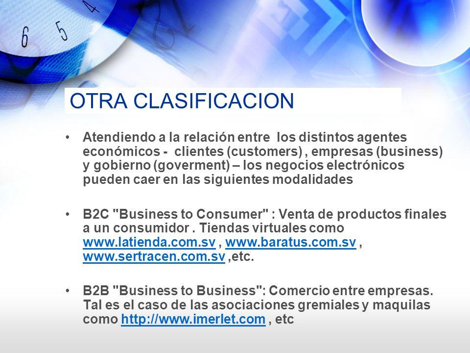 OTRA CLASIFICACION Atendiendo a la relación entre los distintos agentes económicos - clientes (customers), empresas (business) y gobierno (goverment)