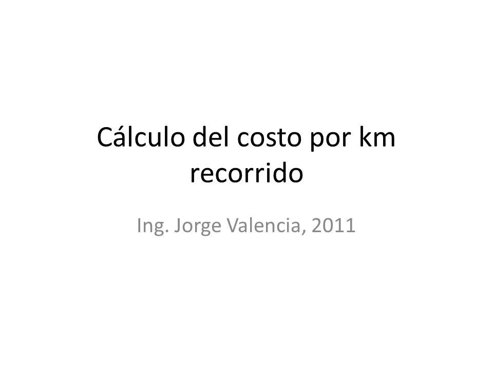 Cálculo del costo por km recorrido Ing. Jorge Valencia, 2011