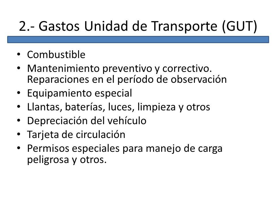 2.- Gastos Unidad de Transporte (GUT) Combustible Mantenimiento preventivo y correctivo. Reparaciones en el período de observación Equipamiento especi