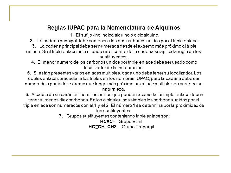 Reglas IUPAC para la Nomenclatura de Alquinos 1. El sufijo -ino indica alquino o cicloalquino. 2. La cadena principal debe contener a los dos carbonos