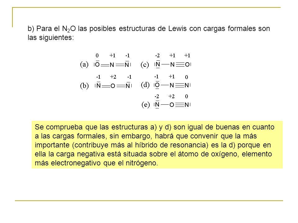 b) Para el N 2 O las posibles estructuras de Lewis con cargas formales son las siguientes: Se comprueba que las estructuras a) y d) son igual de buena