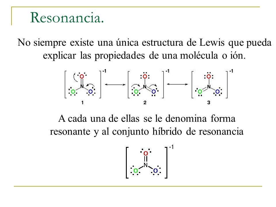 Resonancia. No siempre existe una única estructura de Lewis que pueda explicar las propiedades de una molécula o ión. A cada una de ellas se le denomi