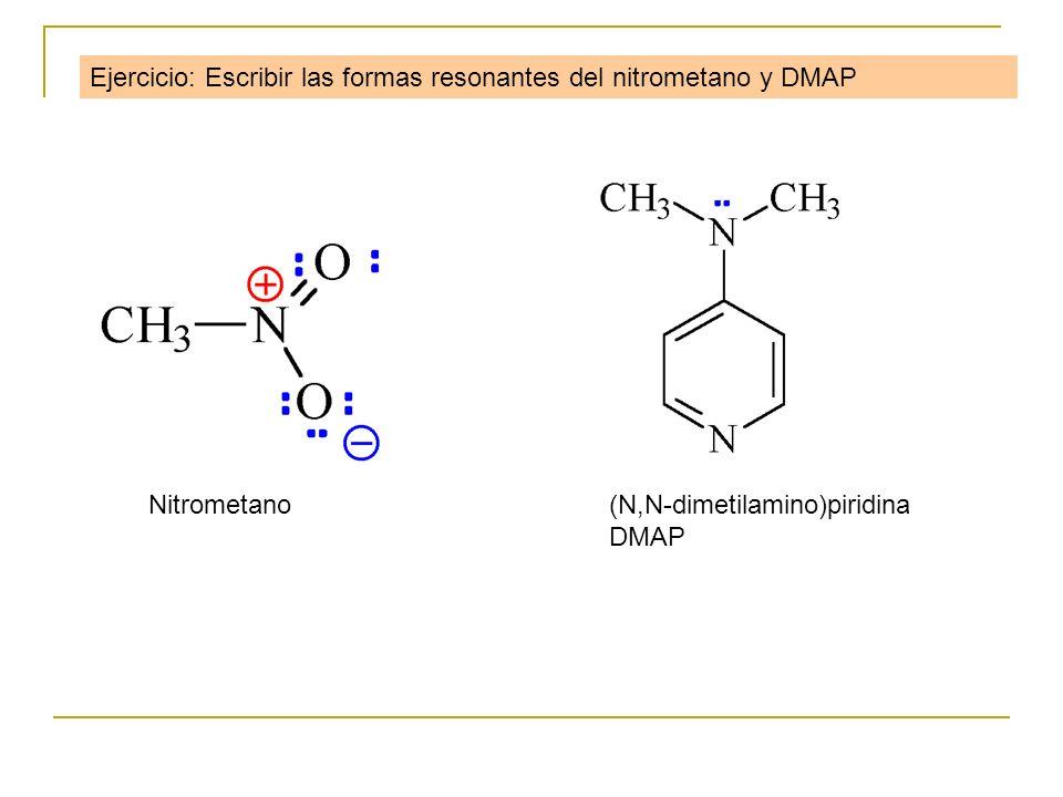 (N,N-dimetilamino)piridina DMAP Nitrometano Ejercicio: Escribir las formas resonantes del nitrometano y DMAP