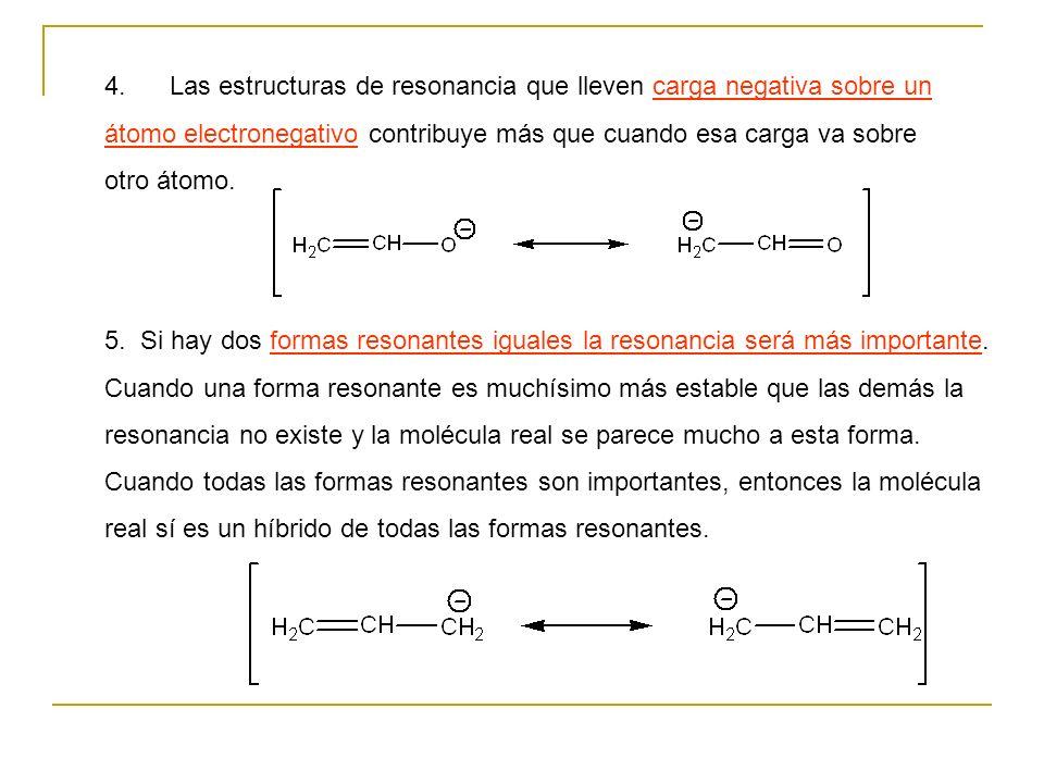 5. Si hay dos formas resonantes iguales la resonancia será más importante. Cuando una forma resonante es muchísimo más estable que las demás la resona