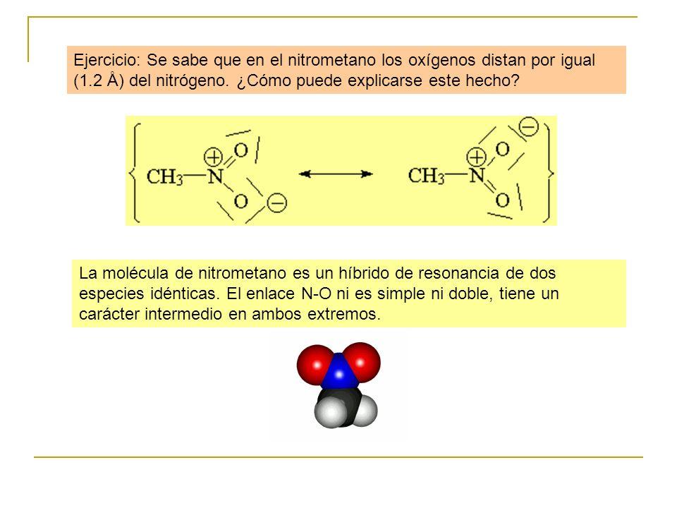 Ejercicio: Se sabe que en el nitrometano los oxígenos distan por igual (1.2 Å) del nitrógeno. ¿Cómo puede explicarse este hecho? La molécula de nitrom