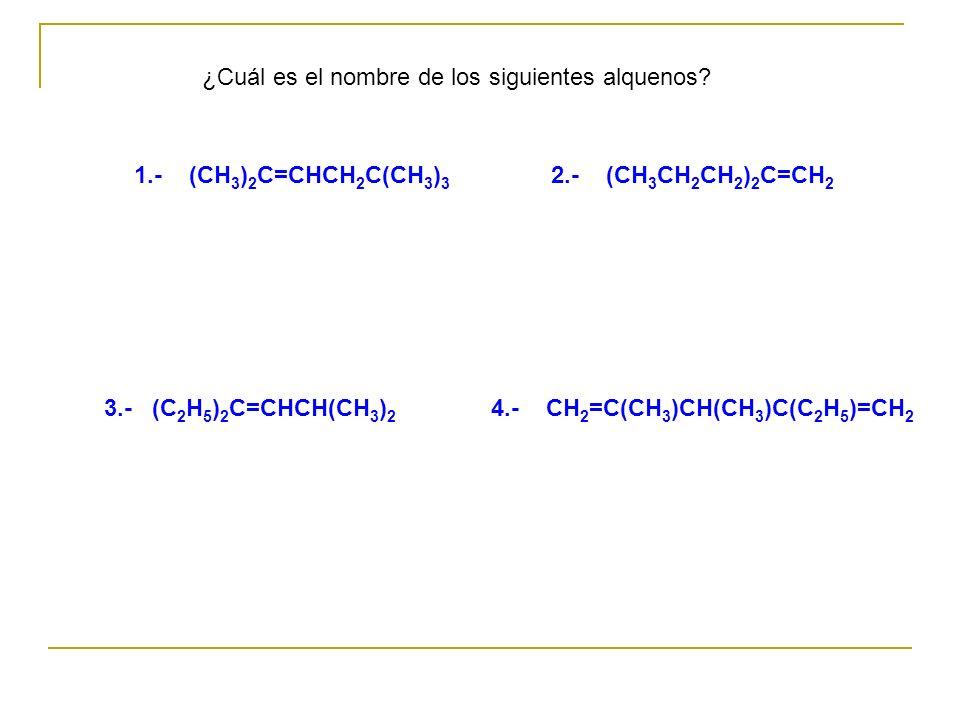 1.- (CH 3 ) 2 C=CHCH 2 C(CH 3 ) 3 2.- (CH 3 CH 2 CH 2 ) 2 C=CH 2 3.- (C 2 H 5 ) 2 C=CHCH(CH 3 ) 2 4.- CH 2 =C(CH 3 )CH(CH 3 )C(C 2 H 5 )=CH 2 ¿Cuál es