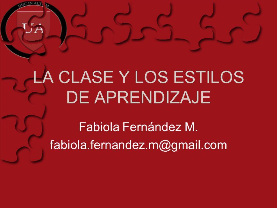 LA CLASE Y LOS ESTILOS DE APRENDIZAJE Fabiola Fernández M. fabiola.fernandez.m@gmail.com