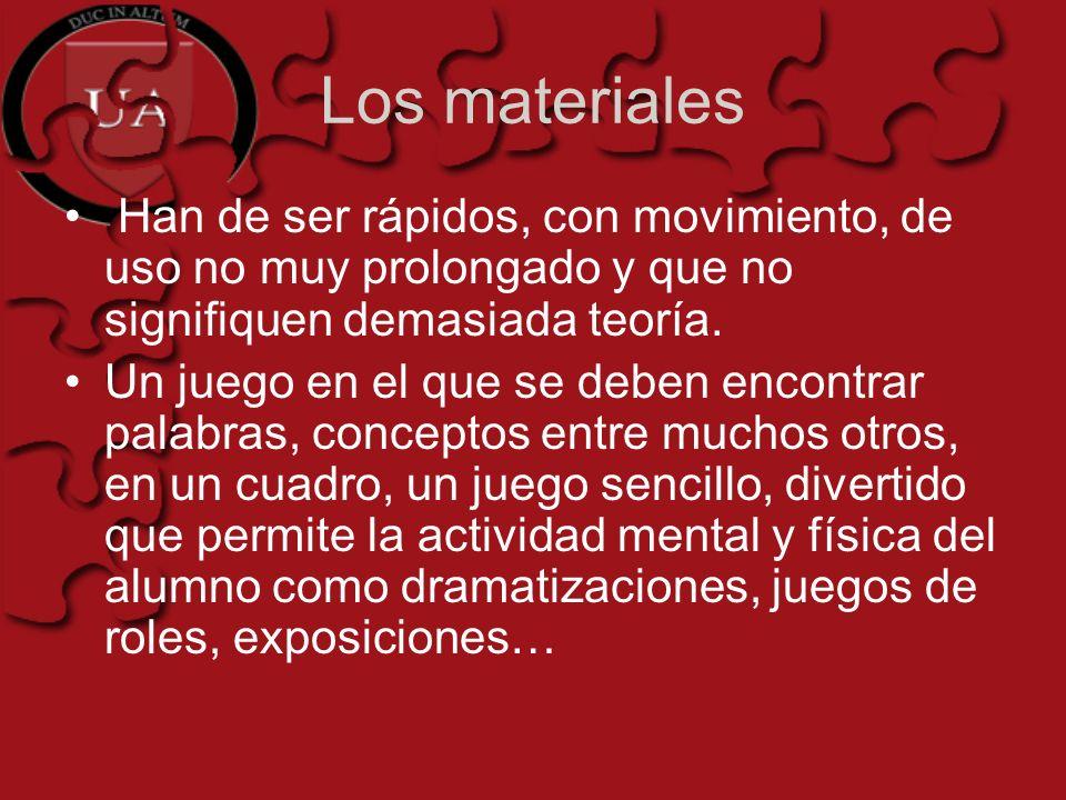 Los materiales Han de ser rápidos, con movimiento, de uso no muy prolongado y que no signifiquen demasiada teoría.
