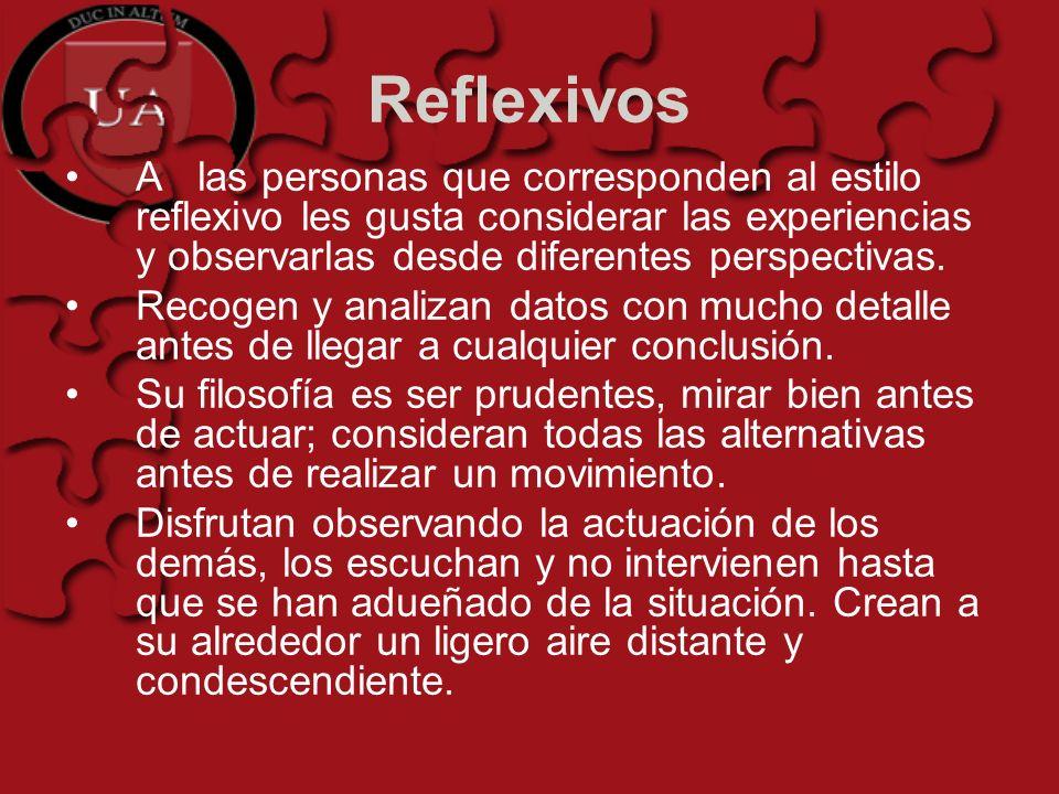 Reflexivos A las personas que corresponden al estilo reflexivo les gusta considerar las experiencias y observarlas desde diferentes perspectivas.