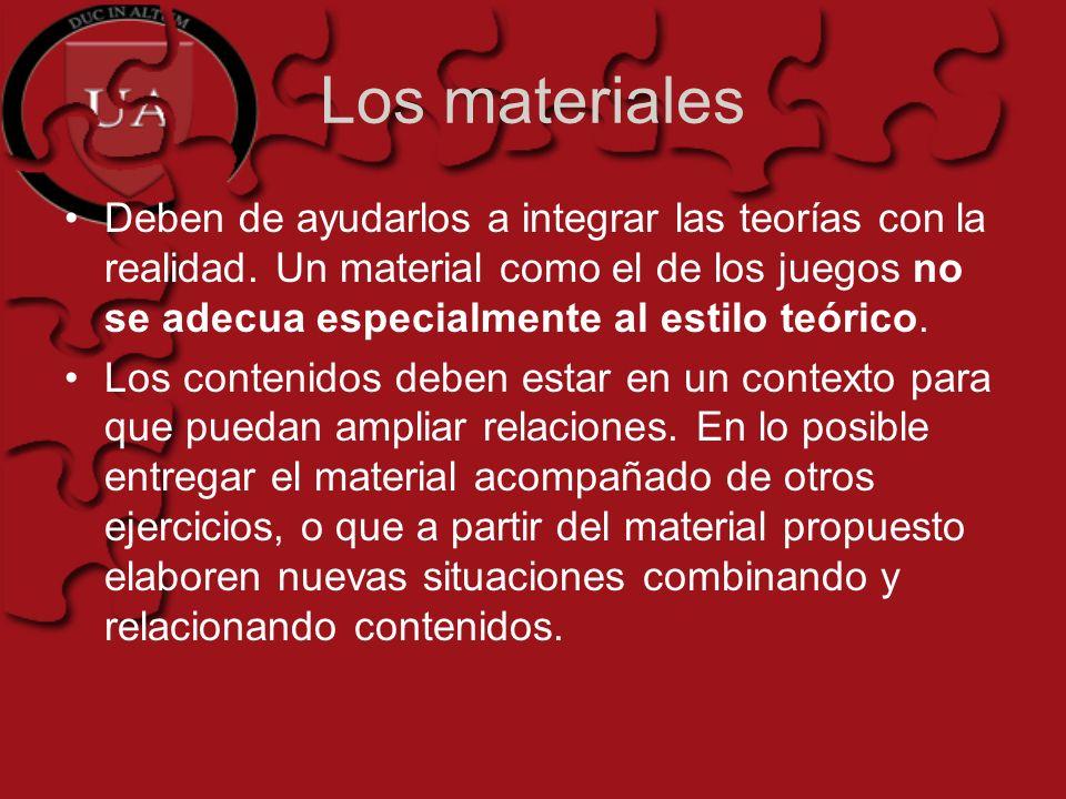 Los materiales Deben de ayudarlos a integrar las teorías con la realidad.