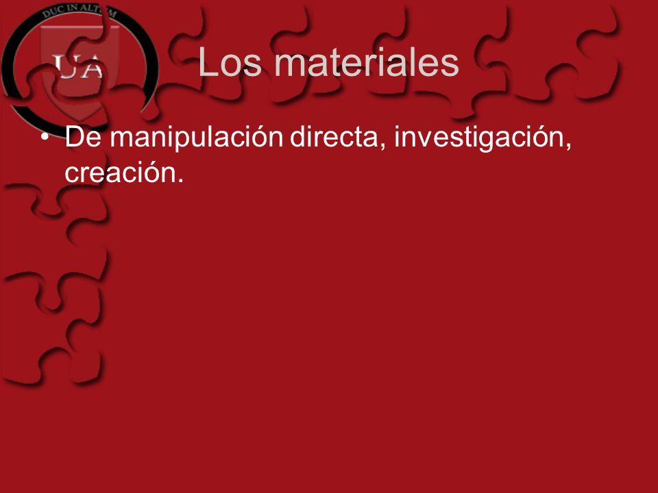Los materiales De manipulación directa, investigación, creación.