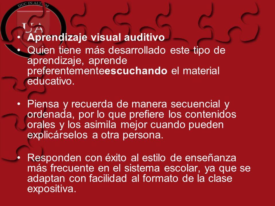 Aprendizaje visual auditivo Quien tiene más desarrollado este tipo de aprendizaje, aprende preferentementeescuchando el material educativo.