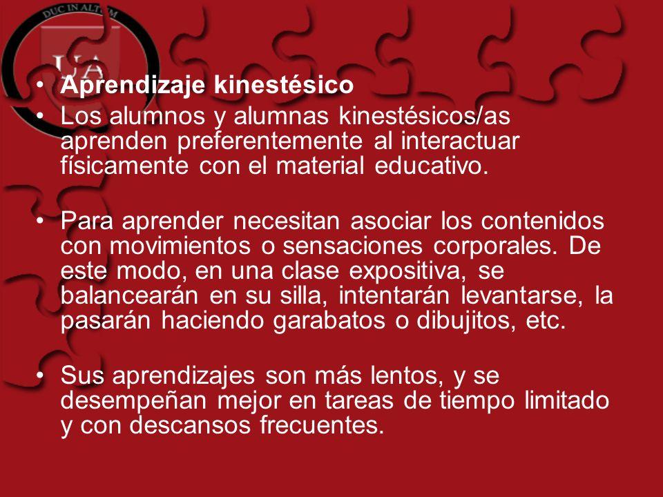 Aprendizaje kinestésico Los alumnos y alumnas kinestésicos/as aprenden preferentemente al interactuar físicamente con el material educativo.