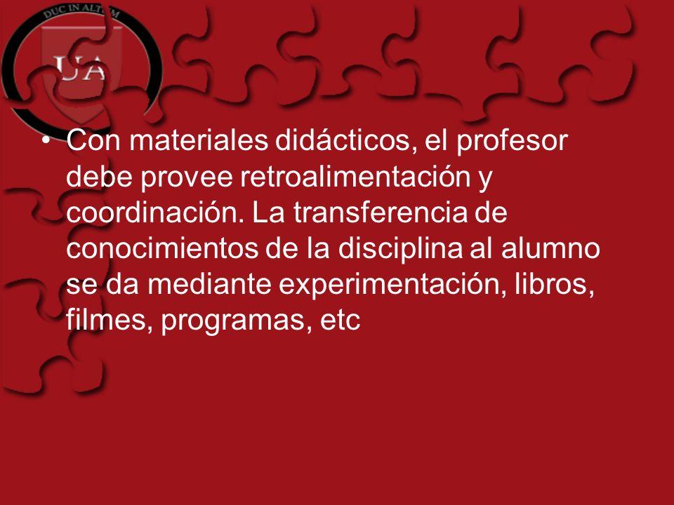 Con materiales didácticos, el profesor debe provee retroalimentación y coordinación. La transferencia de conocimientos de la disciplina al alumno se d