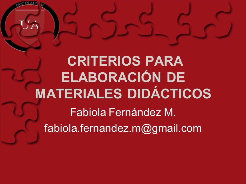 CRITERIOS PARA ELABORACIÓN DE MATERIALES DIDÁCTICOS Fabiola Fernández M. fabiola.fernandez.m@gmail.com