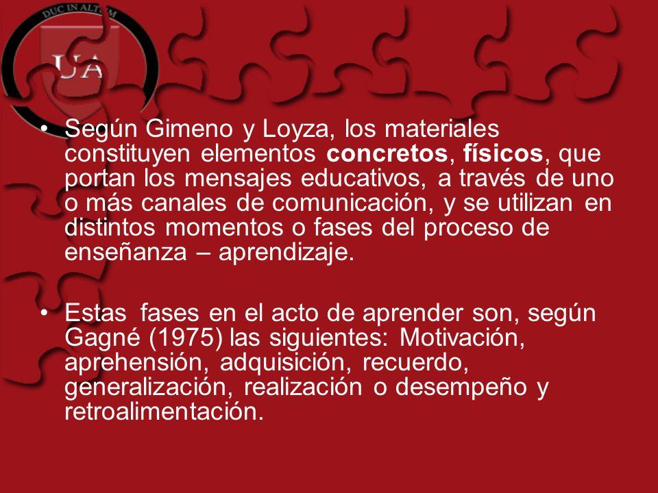 Según Gimeno y Loyza, los materiales constituyen elementos concretos, físicos, que portan los mensajes educativos, a través de uno o más canales de co