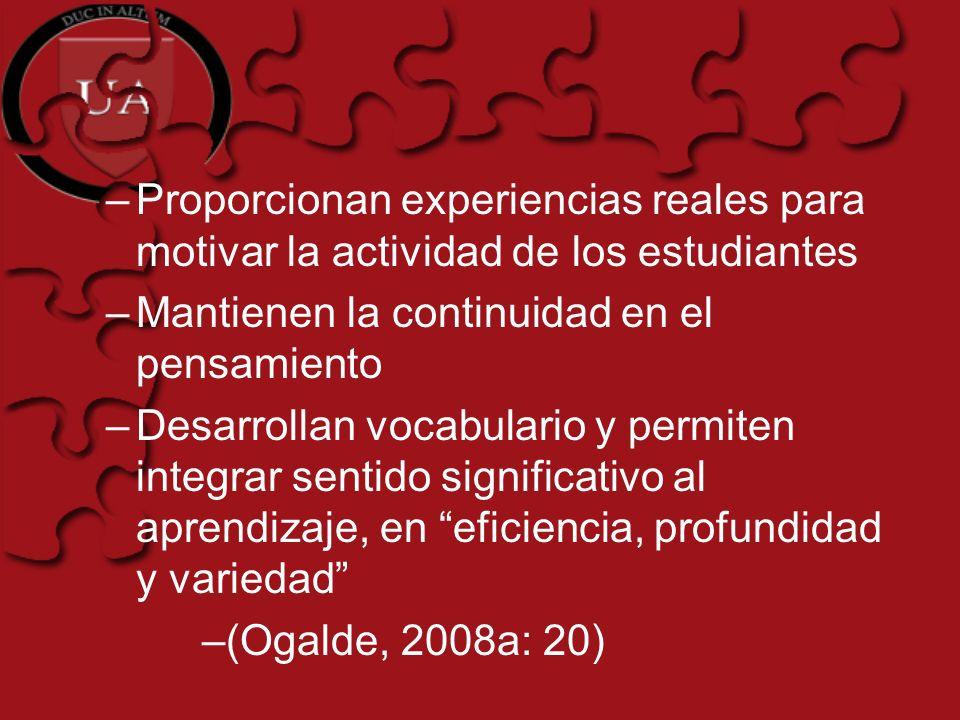 –Proporcionan experiencias reales para motivar la actividad de los estudiantes –Mantienen la continuidad en el pensamiento –Desarrollan vocabulario y