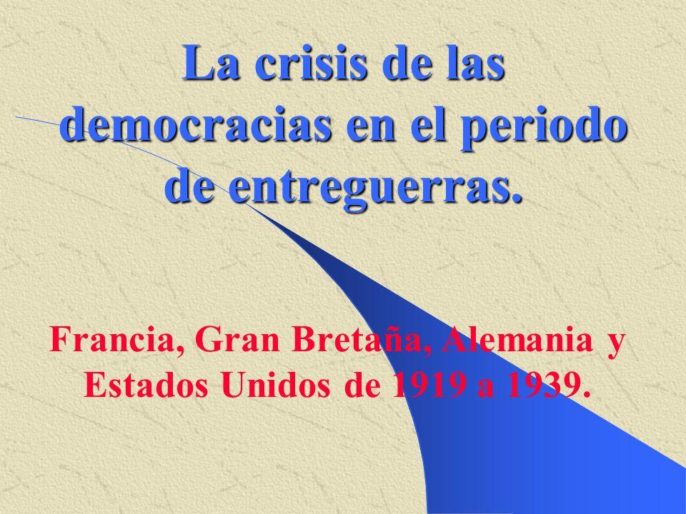 La crisis de las democracias en el periodo de entreguerras. Francia, Gran Bretaña, Alemania y Estados Unidos de 1919 a 1939.
