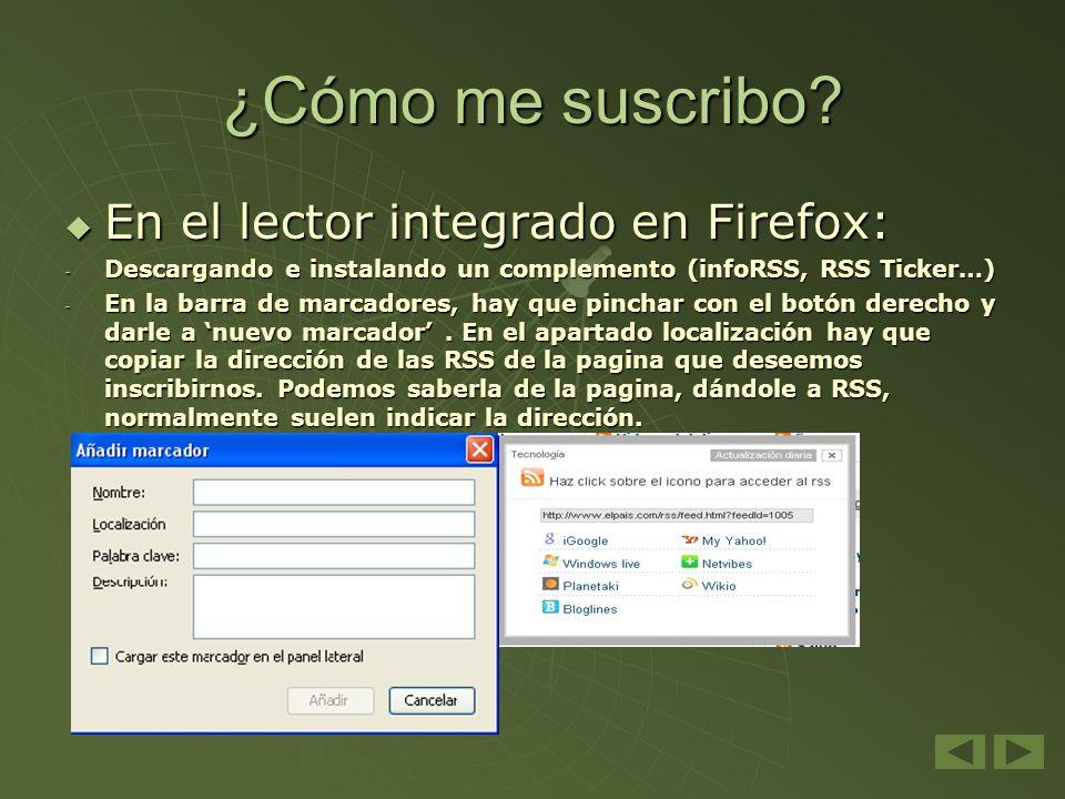¿Cómo me suscribo? En el lector integrado en Firefox: En el lector integrado en Firefox: - Descargando e instalando un complemento (infoRSS, RSS Ticke