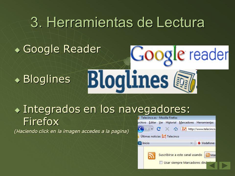 3. Herramientas de Lectura Google Reader Google Reader Bloglines Bloglines Integrados en los navegadores: Firefox Integrados en los navegadores: Firef