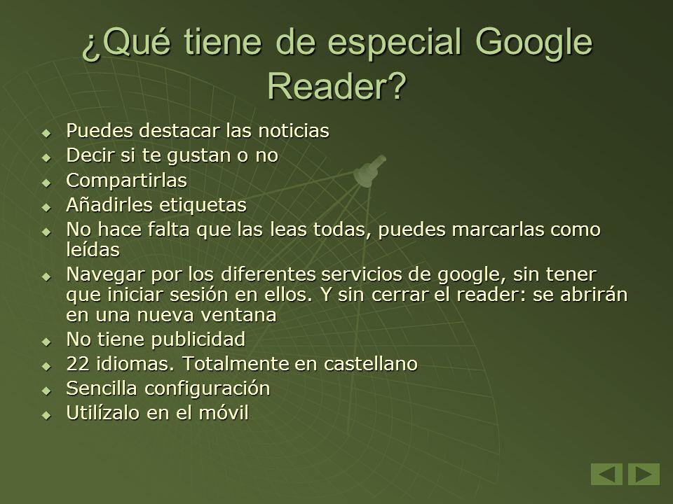 ¿Qué tiene de especial Google Reader? Puedes destacar las noticias Puedes destacar las noticias Decir si te gustan o no Decir si te gustan o no Compar