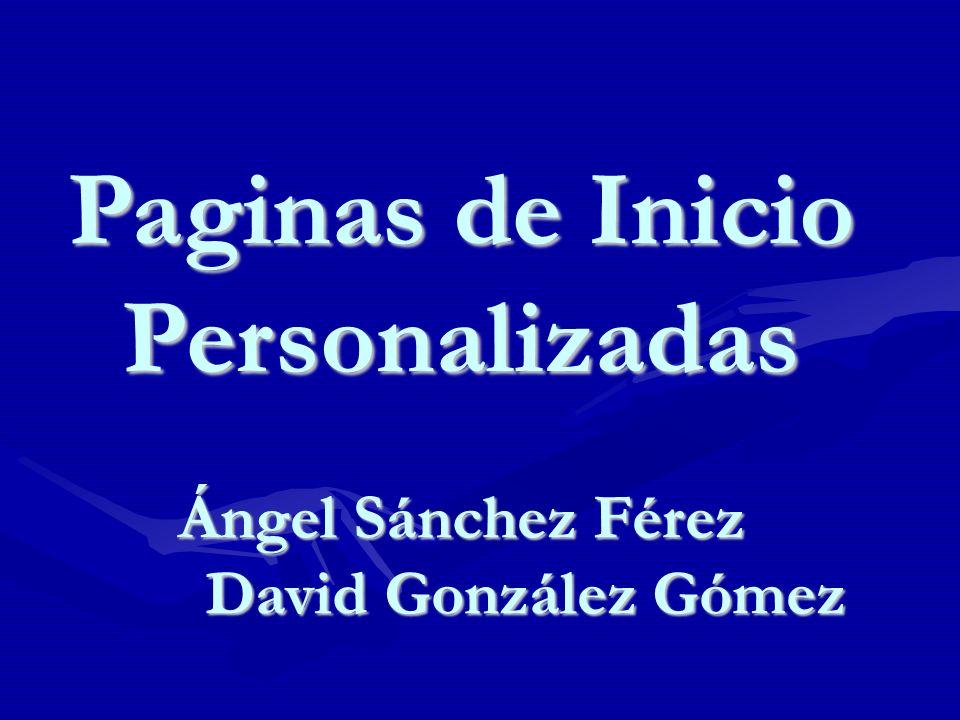 Paginas de Inicio Personalizadas Ángel Sánchez Férez Ángel Sánchez Férez David González Gómez David González Gómez