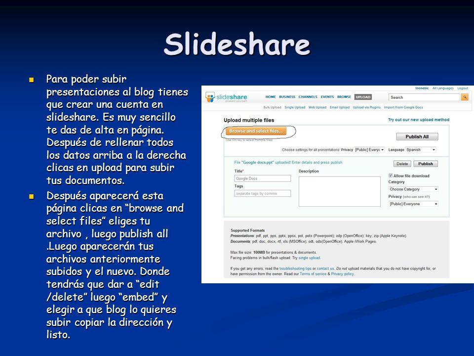 Slideshare Para poder subir presentaciones al blog tienes que crear una cuenta en slideshare. Es muy sencillo te das de alta en página. Después de rel