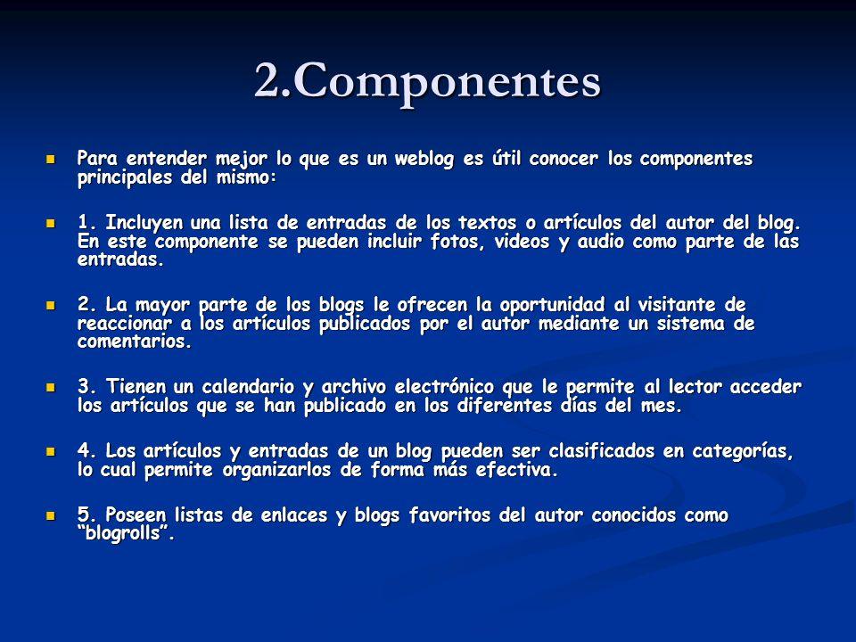 2.Componentes Para entender mejor lo que es un weblog es útil conocer los componentes principales del mismo: Para entender mejor lo que es un weblog e
