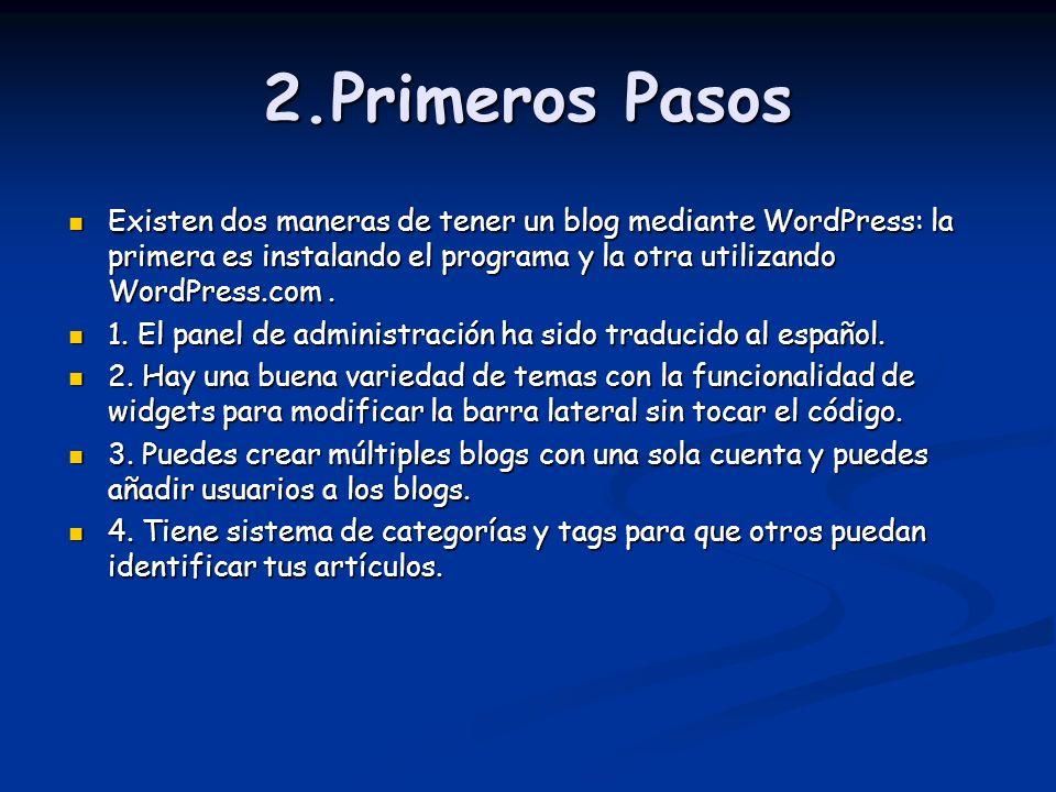2.Primeros Pasos Existen dos maneras de tener un blog mediante WordPress: la primera es instalando el programa y la otra utilizando WordPress.com. Exi