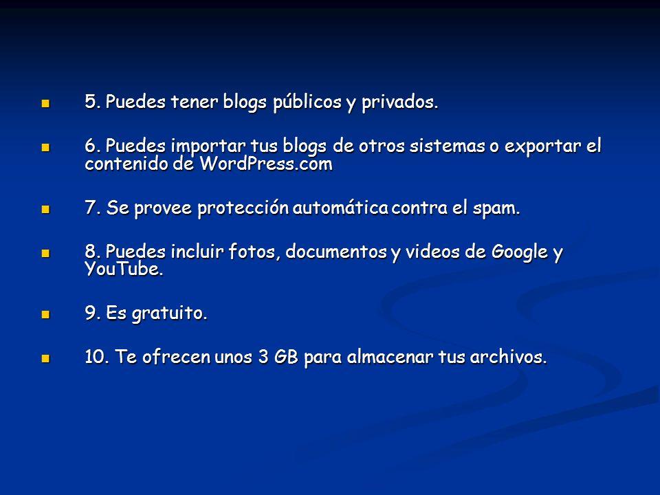 5. Puedes tener blogs públicos y privados. 5. Puedes tener blogs públicos y privados. 6. Puedes importar tus blogs de otros sistemas o exportar el con