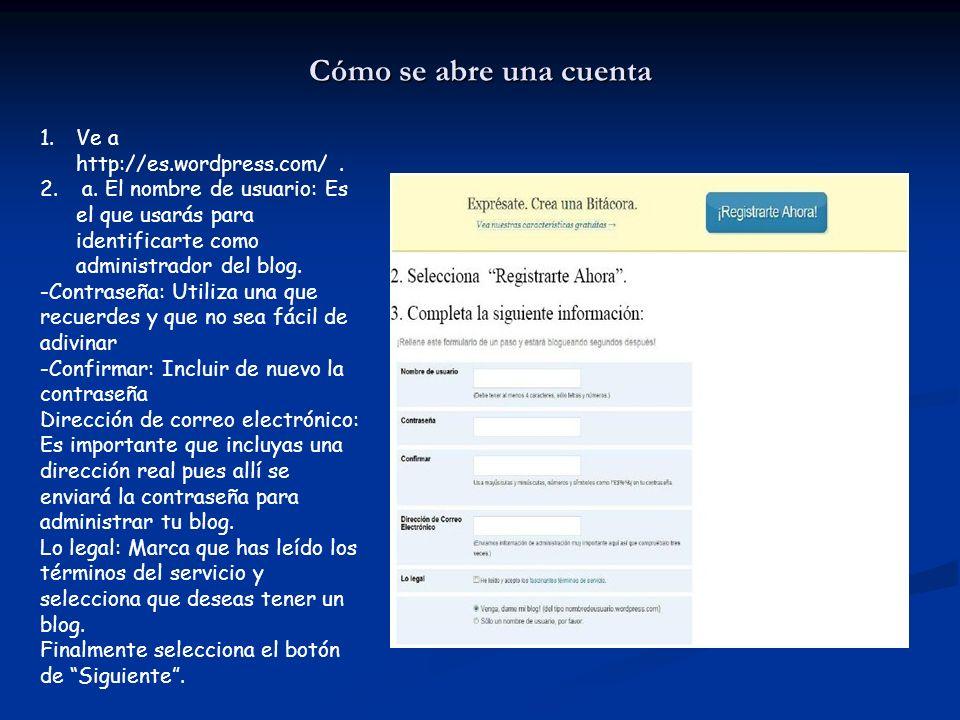 Cómo se abre una cuenta 1.Ve a http://es.wordpress.com/. 2. a. El nombre de usuario: Es el que usarás para identificarte como administrador del blog.