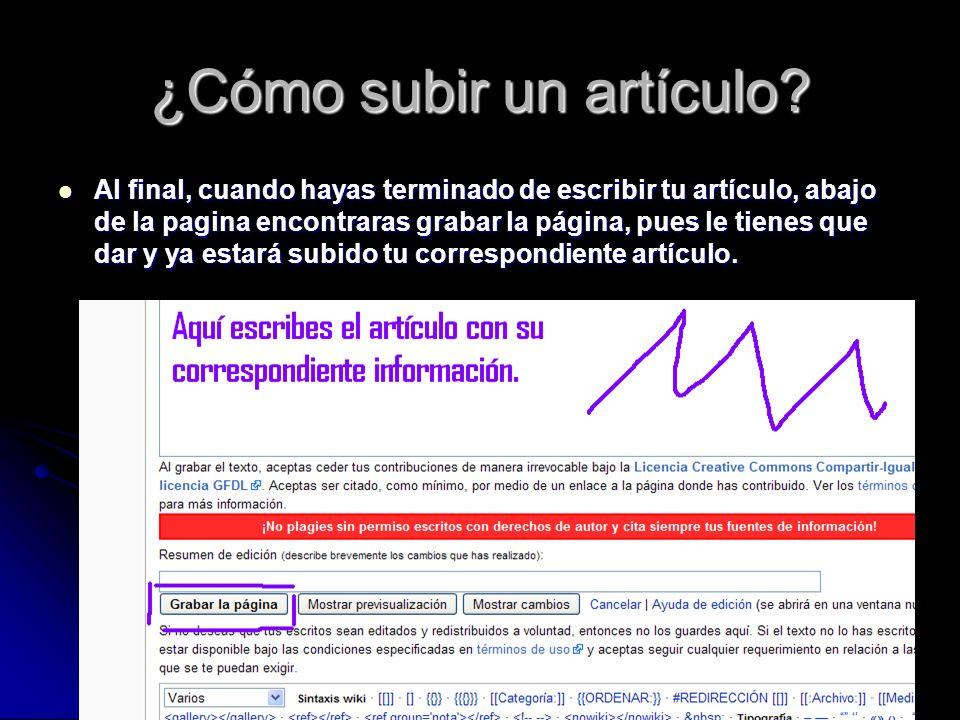 ¿Cómo subir un artículo? Al final, cuando hayas terminado de escribir tu artículo, abajo de la pagina encontraras grabar la página, pues le tienes que