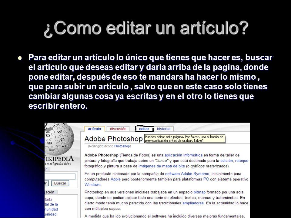 ¿Como editar un artículo? Para editar un artículo lo único que tienes que hacer es, buscar el artículo que deseas editar y darla arriba de la pagina,