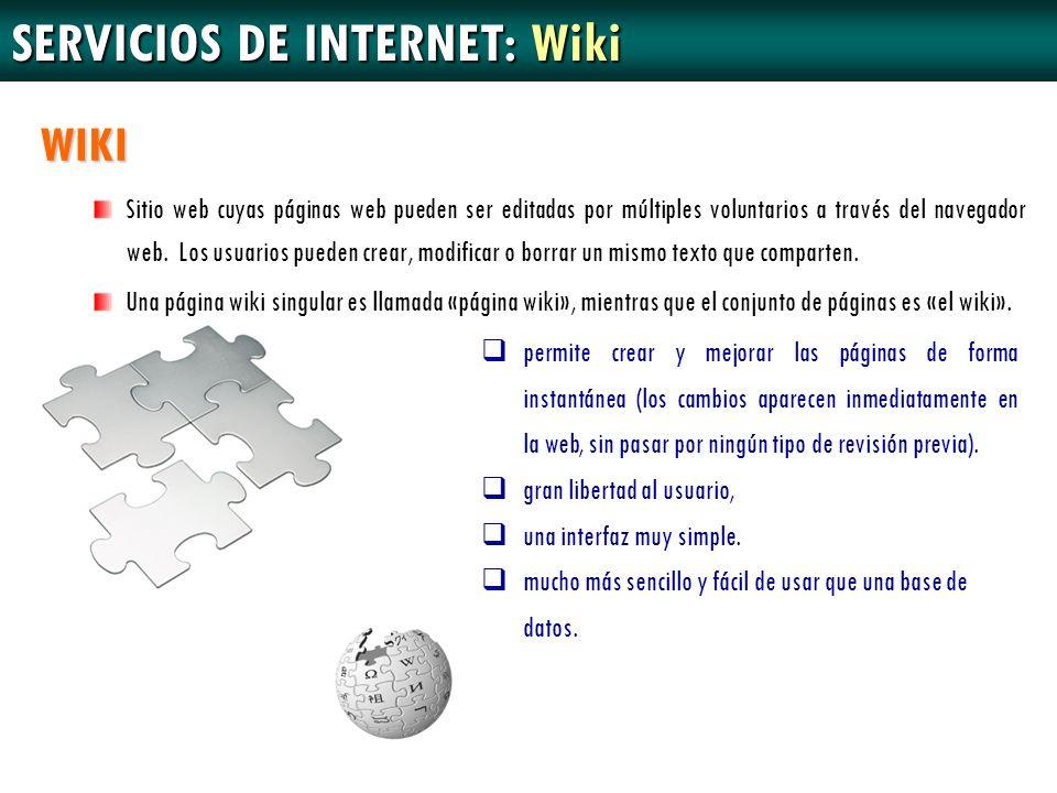 WIKI Sitio web cuyas páginas web pueden ser editadas por múltiples voluntarios a través del navegador web. Los usuarios pueden crear, modificar o borr