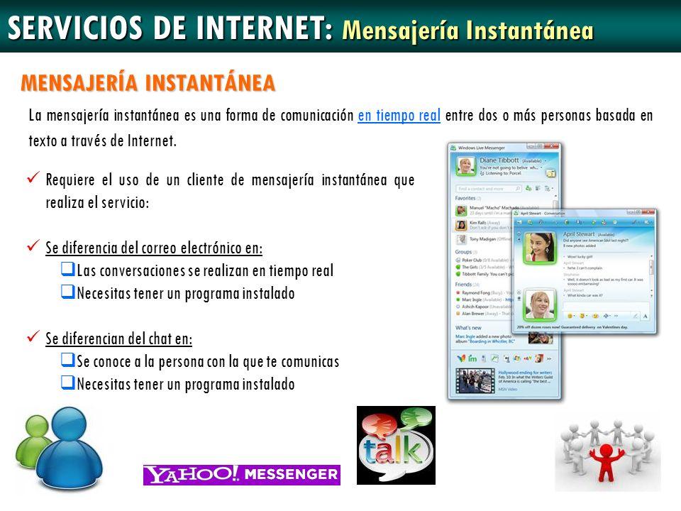 SERVICIOS DE INTERNET: Mensajería Instantánea MENSAJERÍA INSTANTÁNEA La mensajería instantánea es una forma de comunicación en tiempo real entre dos o