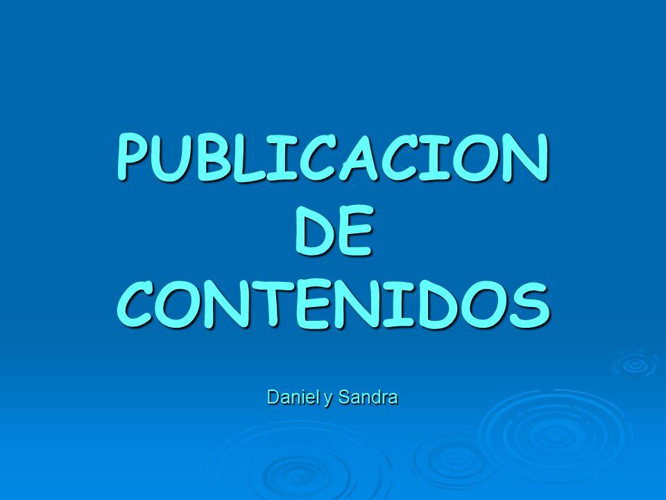 PUBLICACION DE CONTENIDOS Daniel y Sandra Daniel y Sandra