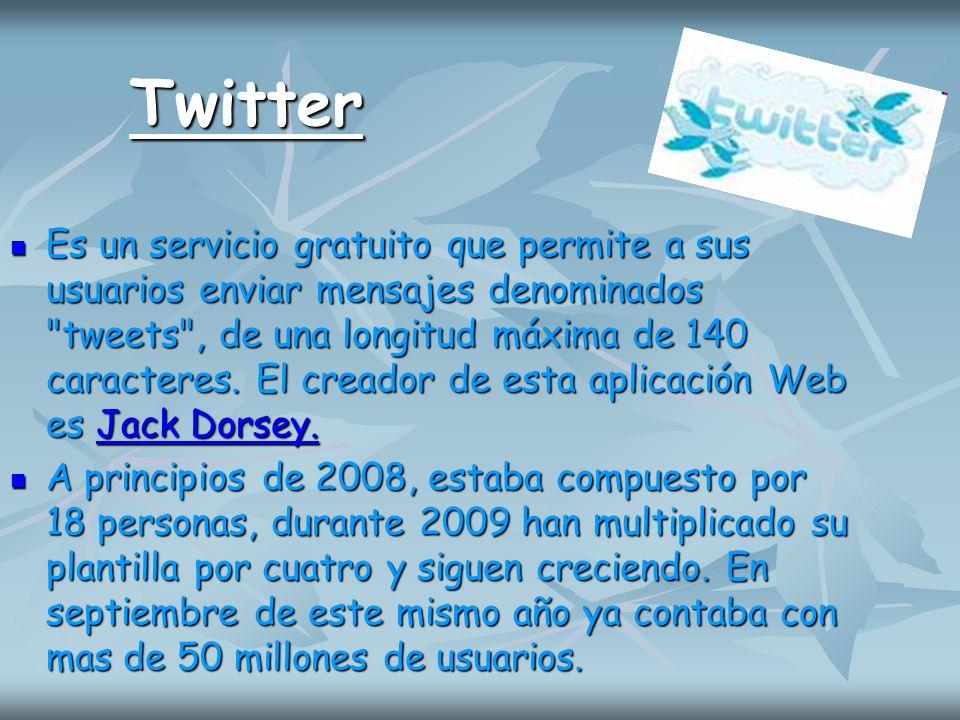 Twitter Es un servicio gratuito que permite a sus usuarios enviar mensajes denominados