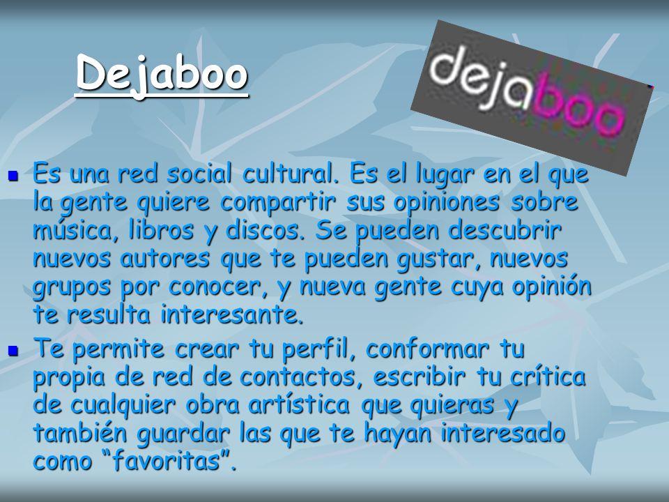 Dejaboo Es una red social cultural. Es el lugar en el que la gente quiere compartir sus opiniones sobre música, libros y discos. Se pueden descubrir n