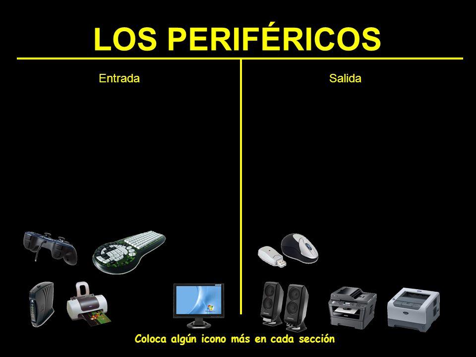 LOS PERIFÉRICOS Entrada Salida Coloca algún icono más en cada sección