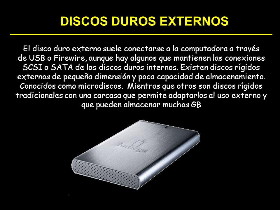 DISCOS DUROS EXTERNOS El disco duro externo suele conectarse a la computadora a través de USB o Firewire, aunque hay algunos que mantienen las conexio