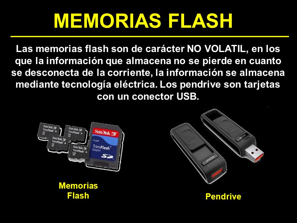 MEMORIAS FLASH Las memorias flash son de carácter NO VOLATIL, en los que la información que almacena no se pierde en cuanto se desconecta de la corrie