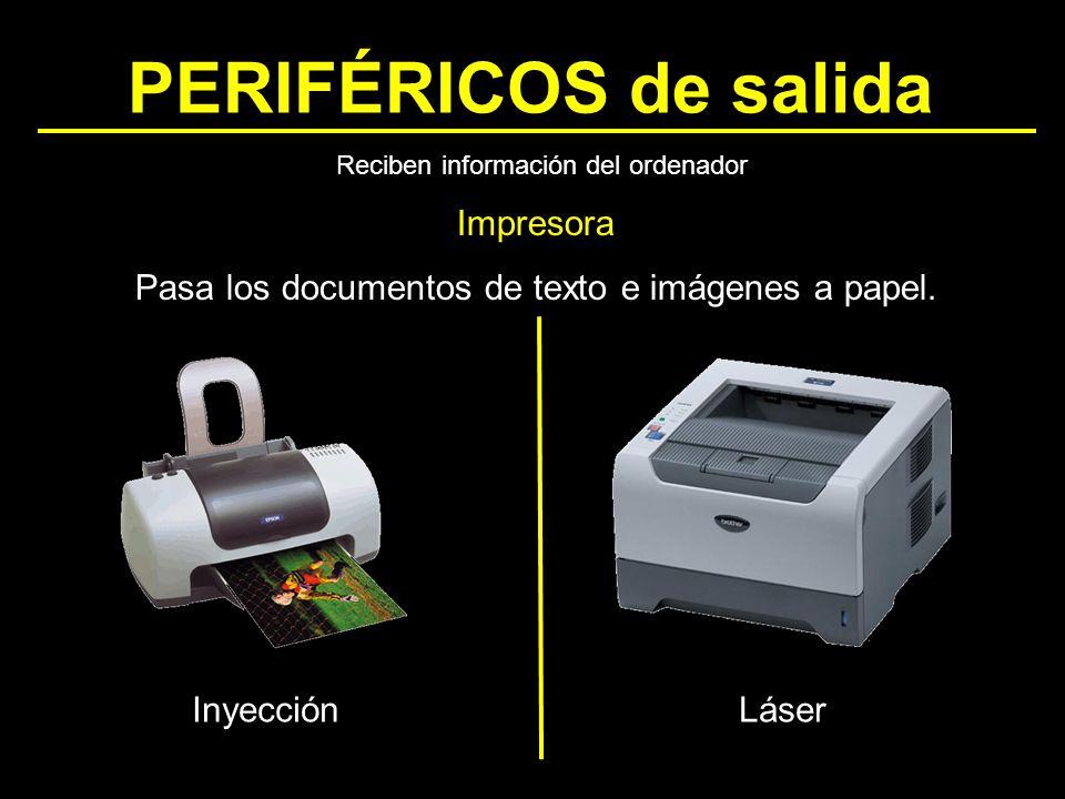 PERIFÉRICOS de salida Impresora Pasa los documentos de texto e imágenes a papel. Reciben información del ordenador LáserInyección