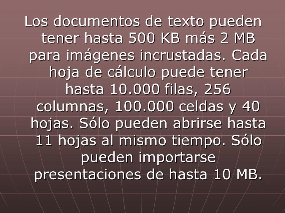 Los documentos de texto pueden tener hasta 500 KB más 2 MB para imágenes incrustadas.
