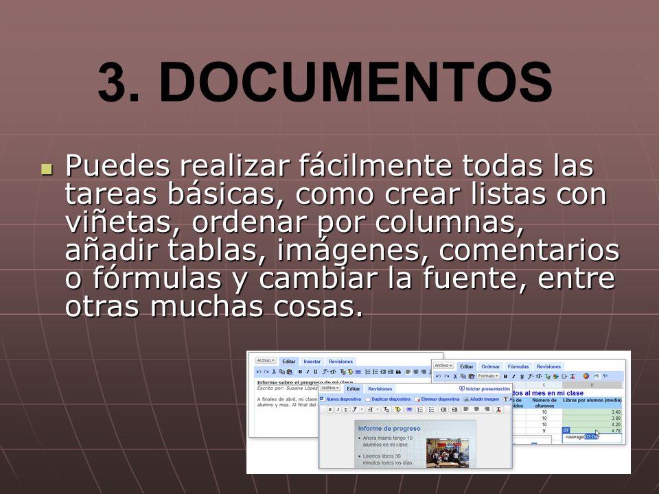 3. DOCUMENTOS Puedes realizar fácilmente todas las tareas básicas, como crear listas con viñetas, ordenar por columnas, añadir tablas, imágenes, comen