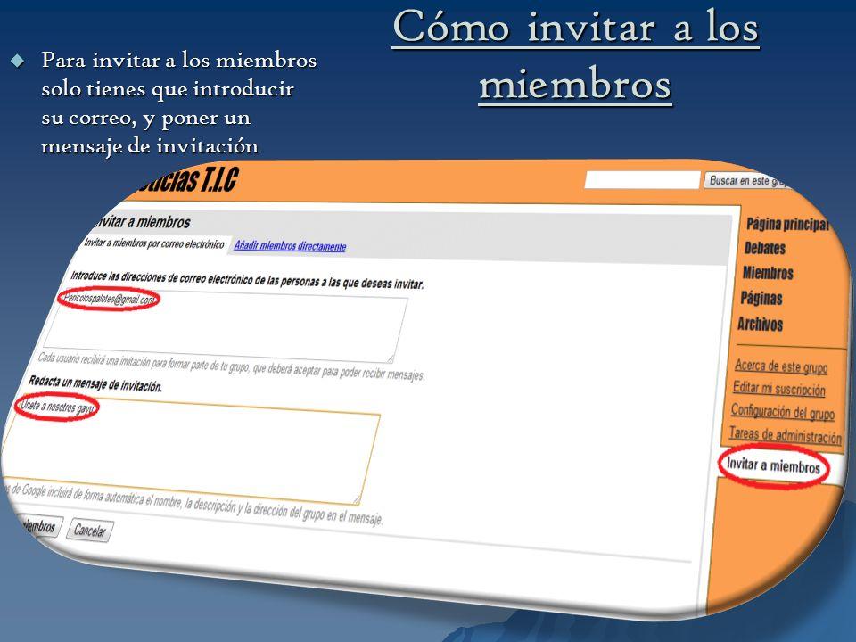 Cómo invitar a los miembros Para invitar a los miembros solo tienes que introducir su correo, y poner un mensaje de invitación Para invitar a los miem