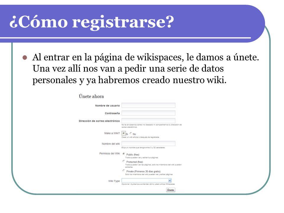 ¿Cómo registrarse? Al entrar en la página de wikispaces, le damos a únete. Una vez allí nos van a pedir una serie de datos personales y ya habremos cr