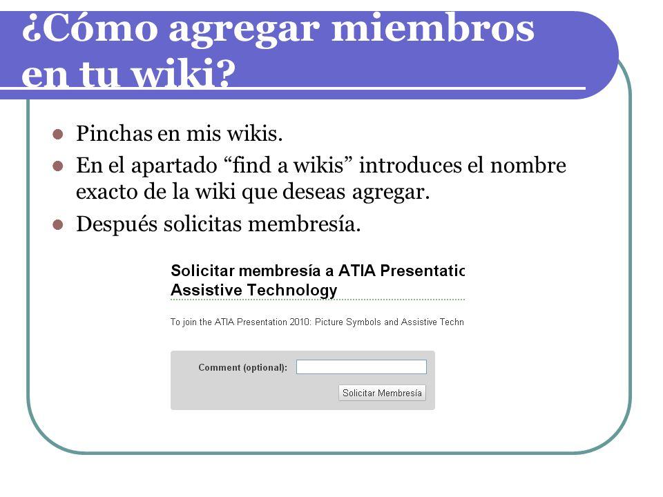 ¿Cómo agregar miembros en tu wiki? Pinchas en mis wikis. En el apartado find a wikis introduces el nombre exacto de la wiki que deseas agregar. Despué