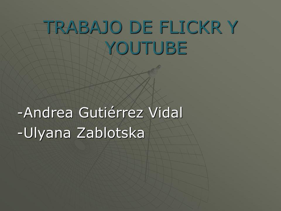 TRABAJO DE FLICKR Y YOUTUBE -Andrea Gutiérrez Vidal -Ulyana Zablotska